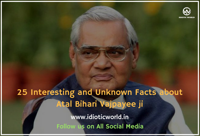 25 Interesting and Unknown Facts about Atal Bihari Vajpayee ji idiotic world