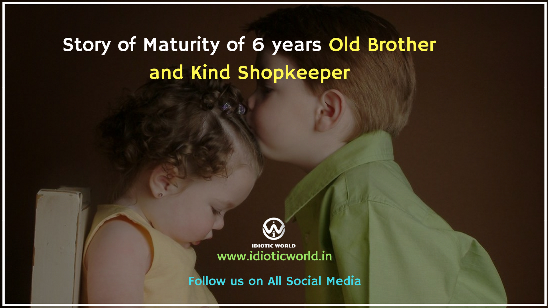 Story of Maturity of 6 years old Brother and Kind Shopkeeper idiotic world blogs