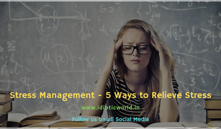 Stress Management - 5 Ways to Relieve Stress idiotic world stress management, Ways to Relieve Stress, Ways to Naturally Relieve Stress, Quick Stress Relief, Easiest Way to Reduce Stress