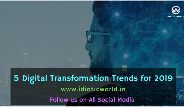 digital transformation trends, 5 Digital Transformation Trends for 2019, digital transformation mckinsey, digital transformation pdf, Digital Business, Digital Business Trends, 5G Mobile, Chatbots, Blockchain, Artificial Intellegence, Augmented Reality, digital transformation strategy, Business Transformation, Digital Transformation