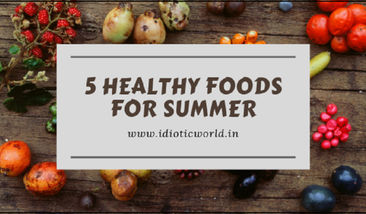 5 Healthy Foods for Summer Idiotic World summer fruits and vegetables in india, Healthy summer foods, Healthy foods in summer, top 10 summer foods, summer eating tips, vegetables of summer, fruits in summer season in india, summer foods in india
