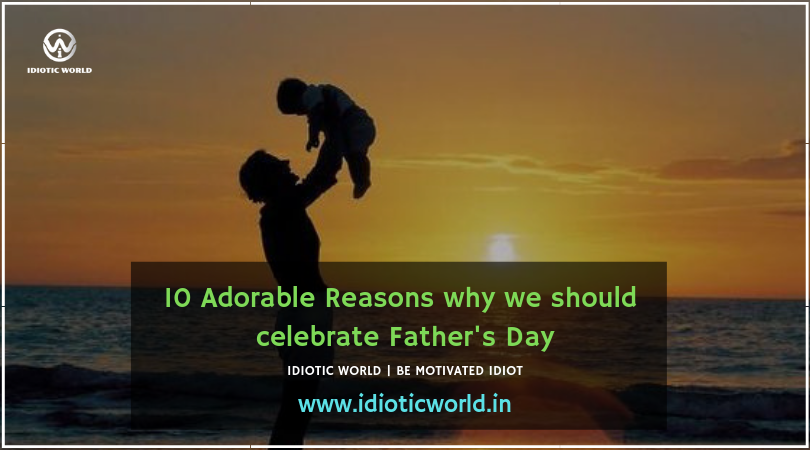 10 Adorable Reasons why we should celebrate Father's Day